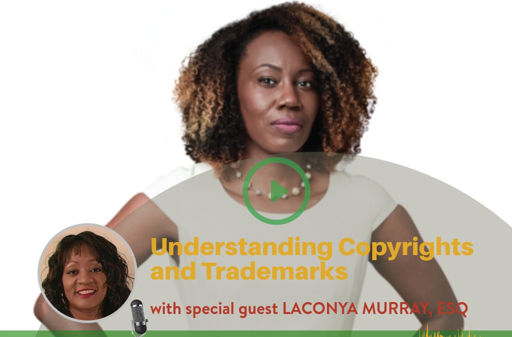#013 Understanding Copyrights and Trademarks with Laconya Murray, ESQ